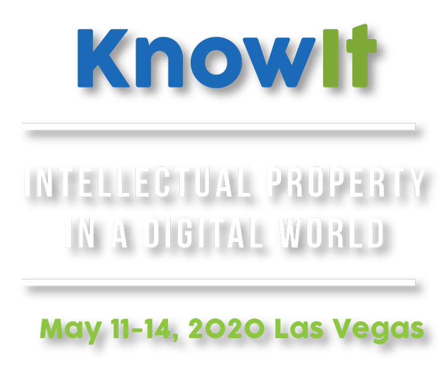 KnowIt - Intellectual Property In A Digital Age - May 11-14, 2020 Las Vegas